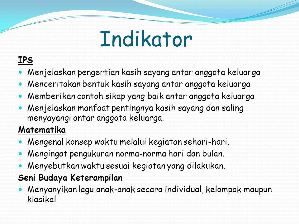 Indikator IPS. Menjelaskan pengertian kasih sayang antar anggota keluarga. Menceritakan bentuk kasih sayang antar anggota keluarga.