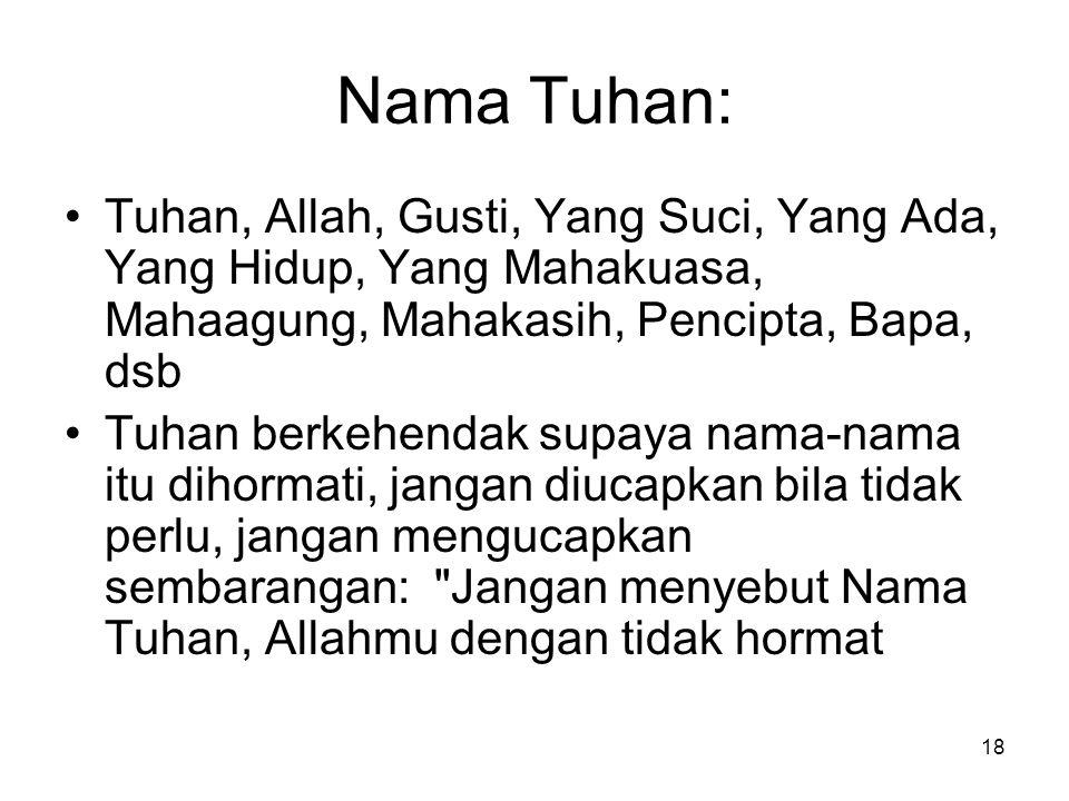 Nama Tuhan: Tuhan, Allah, Gusti, Yang Suci, Yang Ada, Yang Hidup, Yang Mahakuasa, Mahaagung, Mahakasih, Pencipta, Bapa, dsb.