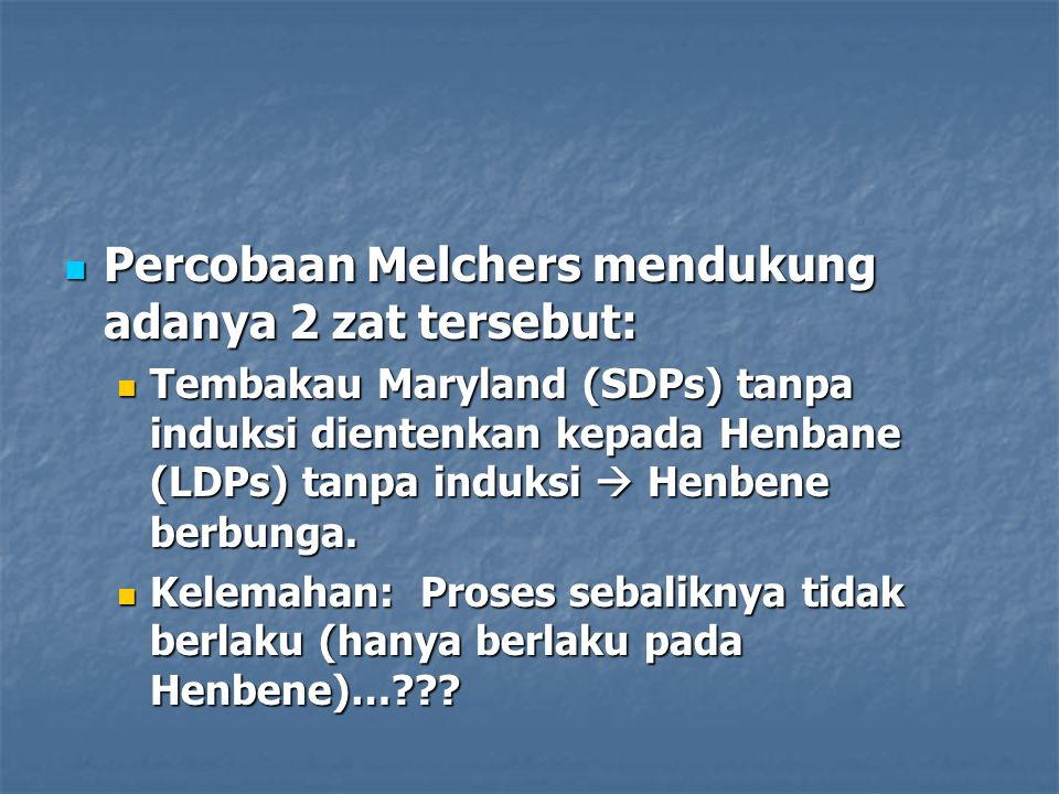Percobaan Melchers mendukung adanya 2 zat tersebut: