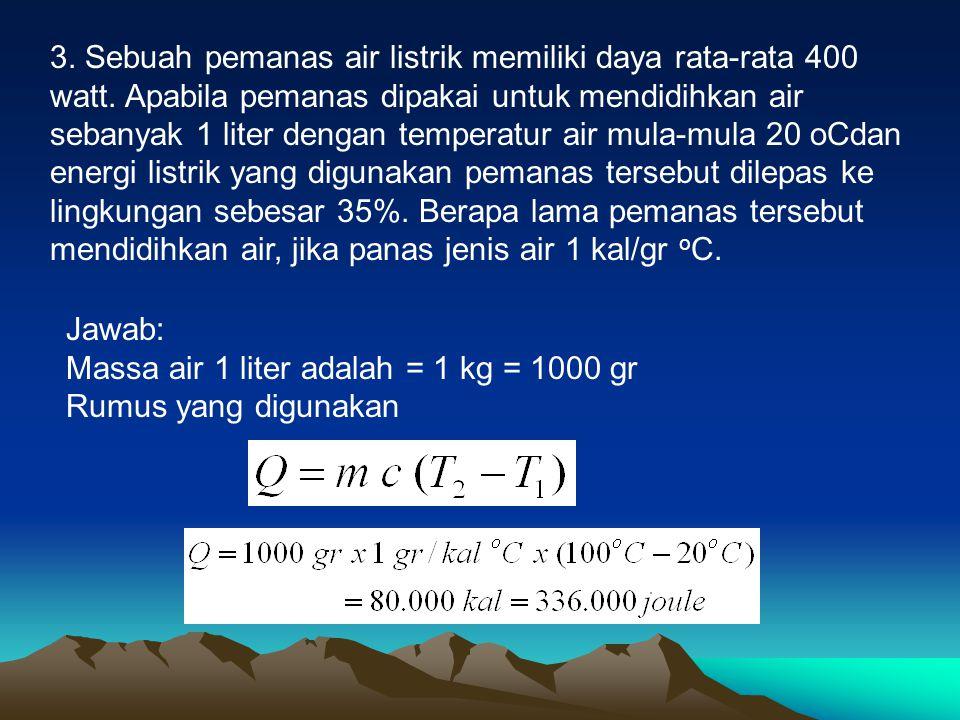 3. Sebuah pemanas air listrik memiliki daya rata-rata 400 watt