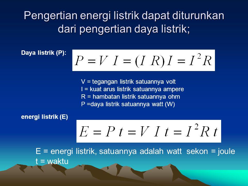 Pengertian energi listrik dapat diturunkan dari pengertian daya listrik;
