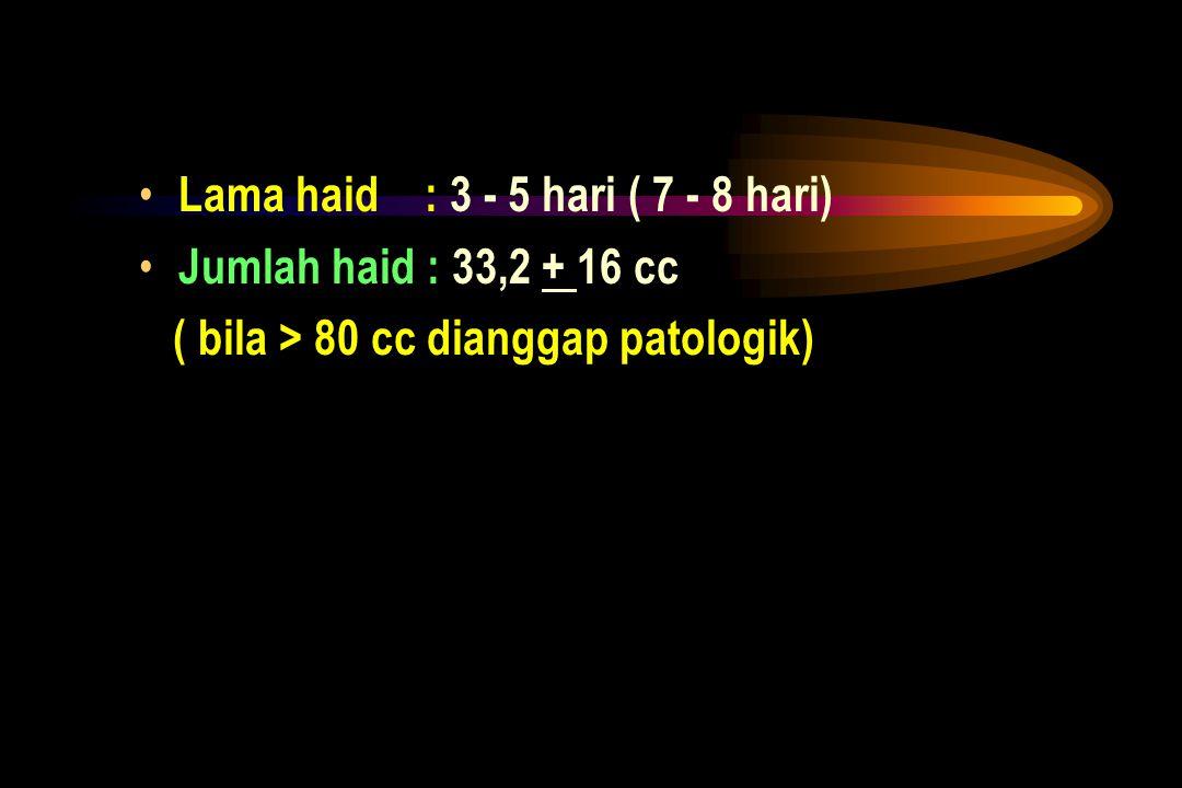 Lama haid : 3 - 5 hari ( 7 - 8 hari)