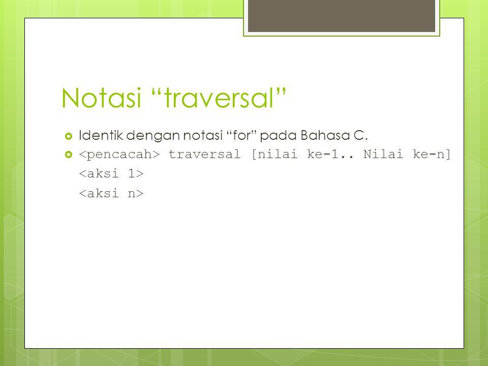 Notasi traversal Identik dengan notasi for pada Bahasa C.