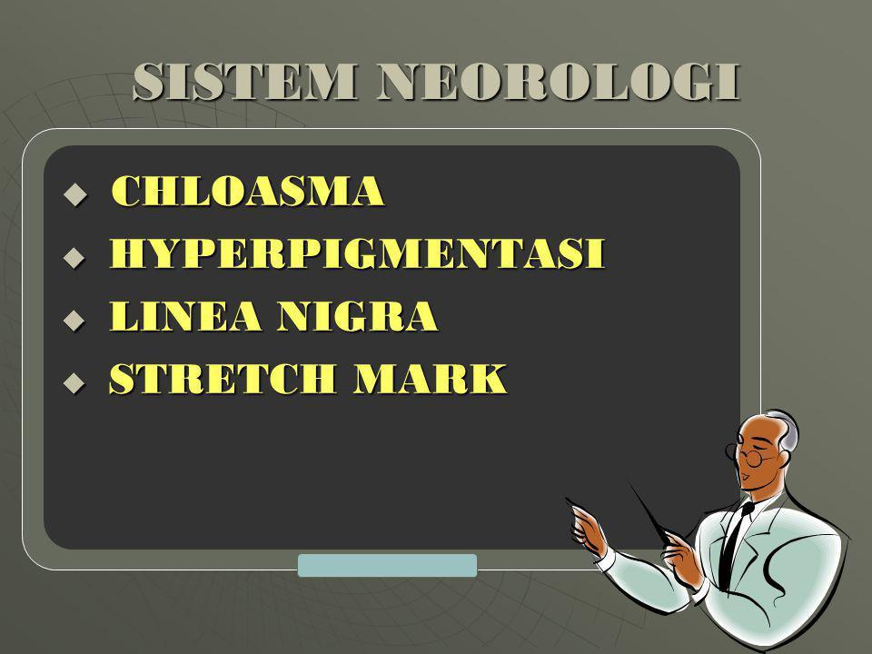 SISTEM NEOROLOGI CHLOASMA HYPERPIGMENTASI LINEA NIGRA STRETCH MARK