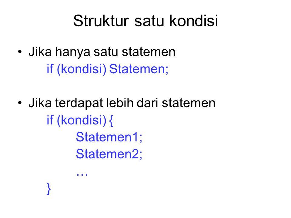 Struktur satu kondisi Jika hanya satu statemen if (kondisi) Statemen;