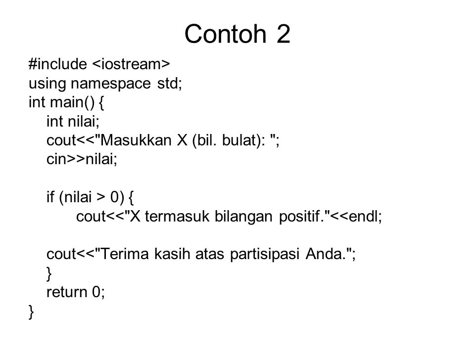 Contoh 2 #include <iostream> using namespace std; int main() {