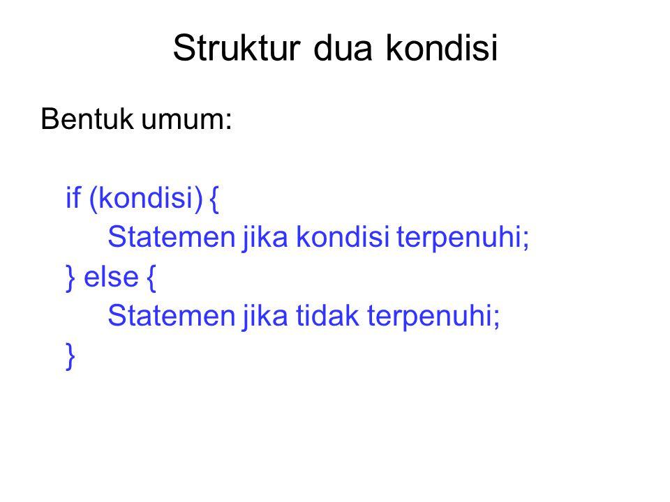 Struktur dua kondisi Bentuk umum: if (kondisi) {