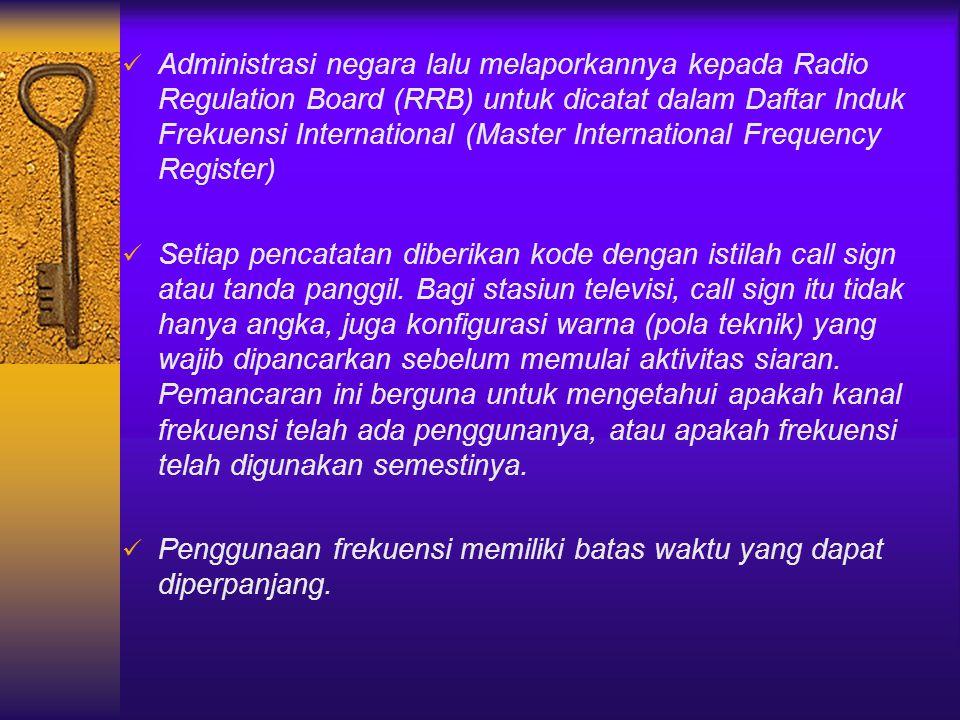 Administrasi negara lalu melaporkannya kepada Radio Regulation Board (RRB) untuk dicatat dalam Daftar Induk Frekuensi International (Master International Frequency Register)