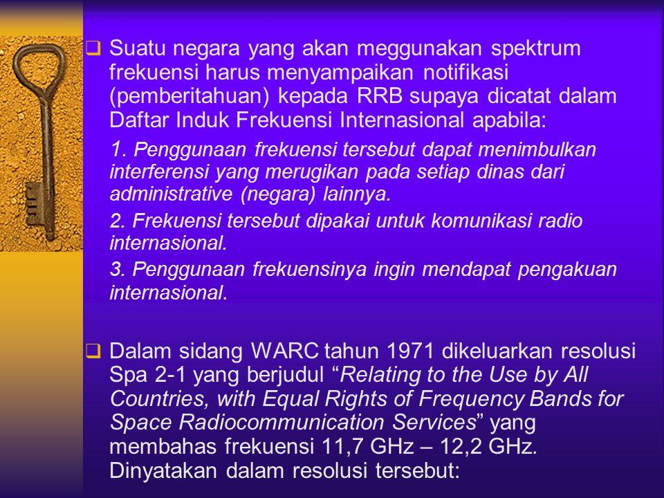 Suatu negara yang akan meggunakan spektrum frekuensi harus menyampaikan notifikasi (pemberitahuan) kepada RRB supaya dicatat dalam Daftar Induk Frekuensi Internasional apabila: