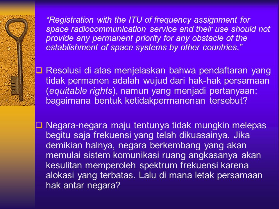 Registration with the ITU of frequency assignment for space radiocommunication service and their use should not provide any permanent priority for any obstacle of the establishment of space systems by other countries.