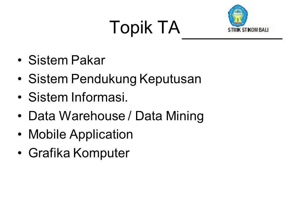 Topik TA Sistem Pakar Sistem Pendukung Keputusan Sistem Informasi.