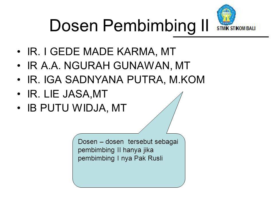 Dosen Pembimbing II IR. I GEDE MADE KARMA, MT