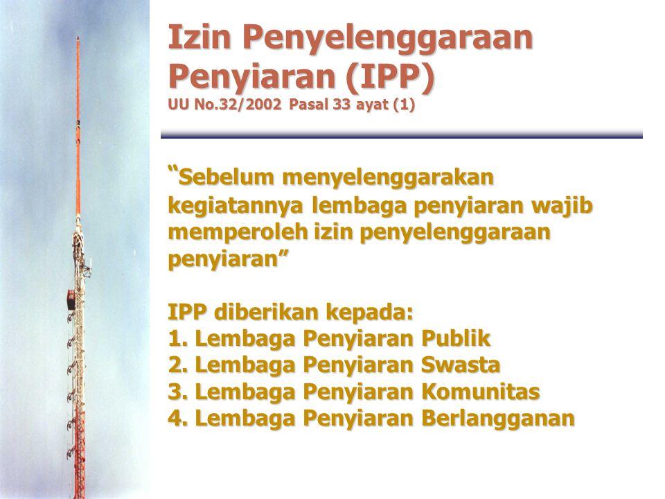 Izin Penyelenggaraan Penyiaran (IPP) UU No.32/2002 Pasal 33 ayat (1)