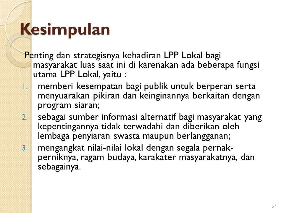 Kesimpulan Penting dan strategisnya kehadiran LPP Lokal bagi masyarakat luas saat ini di karenakan ada beberapa fungsi utama LPP Lokal, yaitu :