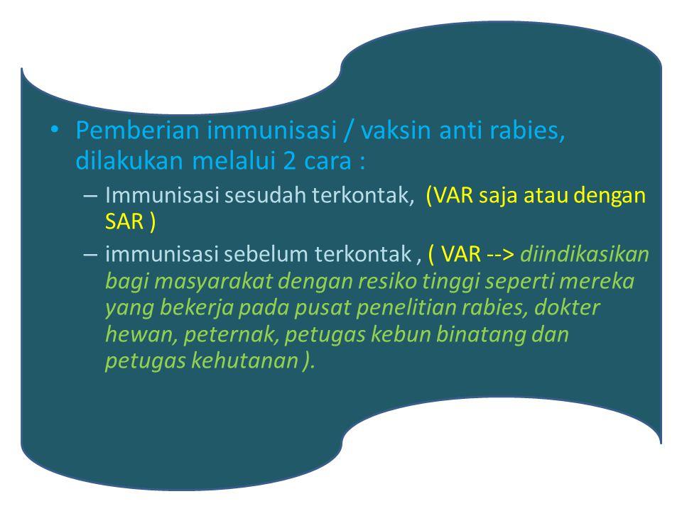 Pemberian immunisasi / vaksin anti rabies, dilakukan melalui 2 cara :