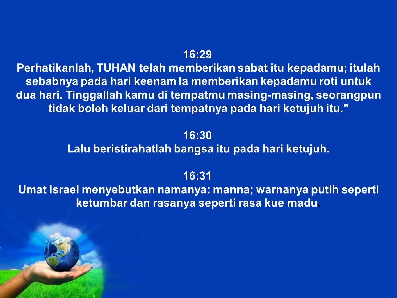 16:30 Lalu beristirahatlah bangsa itu pada hari ketujuh.