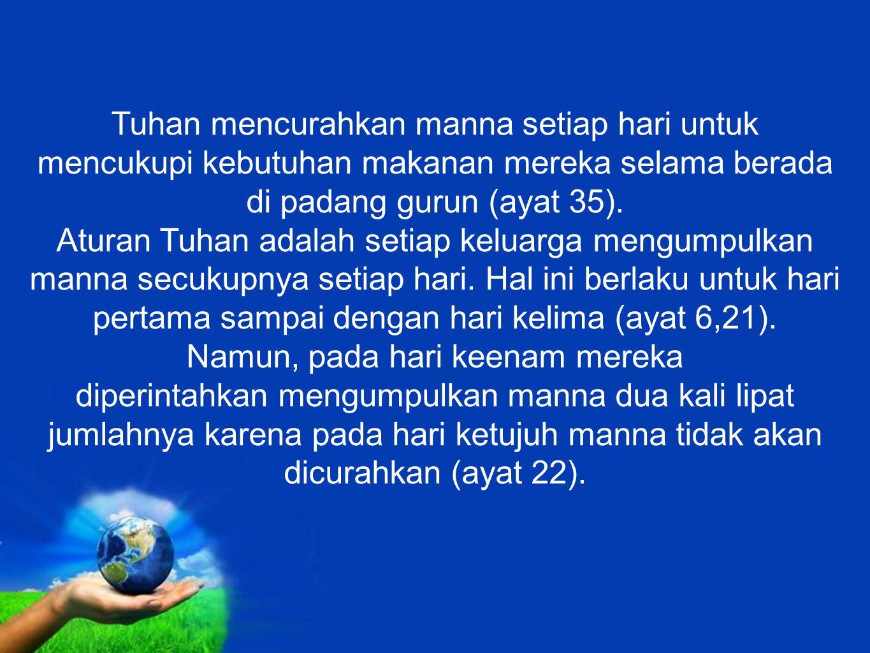 Tuhan mencurahkan manna setiap hari untuk mencukupi kebutuhan makanan mereka selama berada di padang gurun (ayat 35).