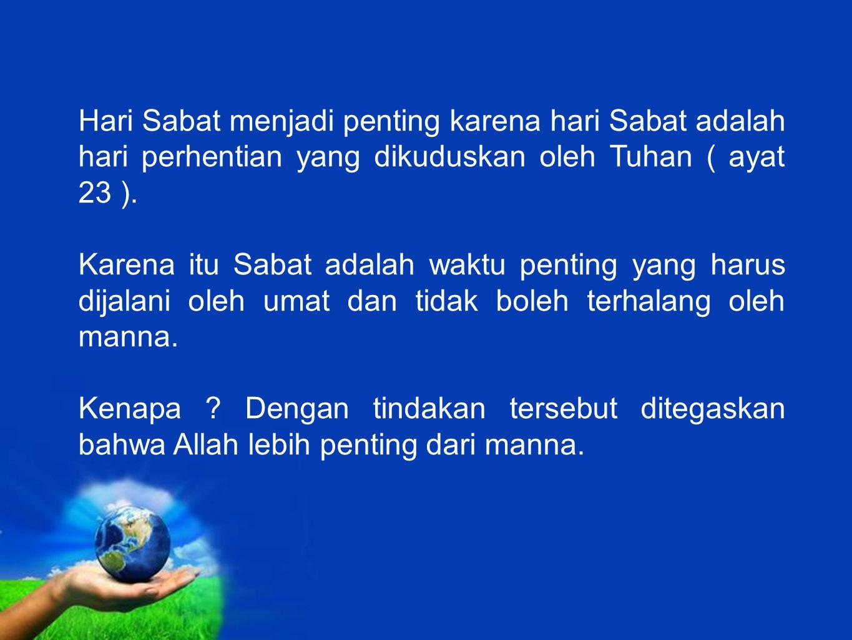 Hari Sabat menjadi penting karena hari Sabat adalah hari perhentian yang dikuduskan oleh Tuhan ( ayat 23 ).