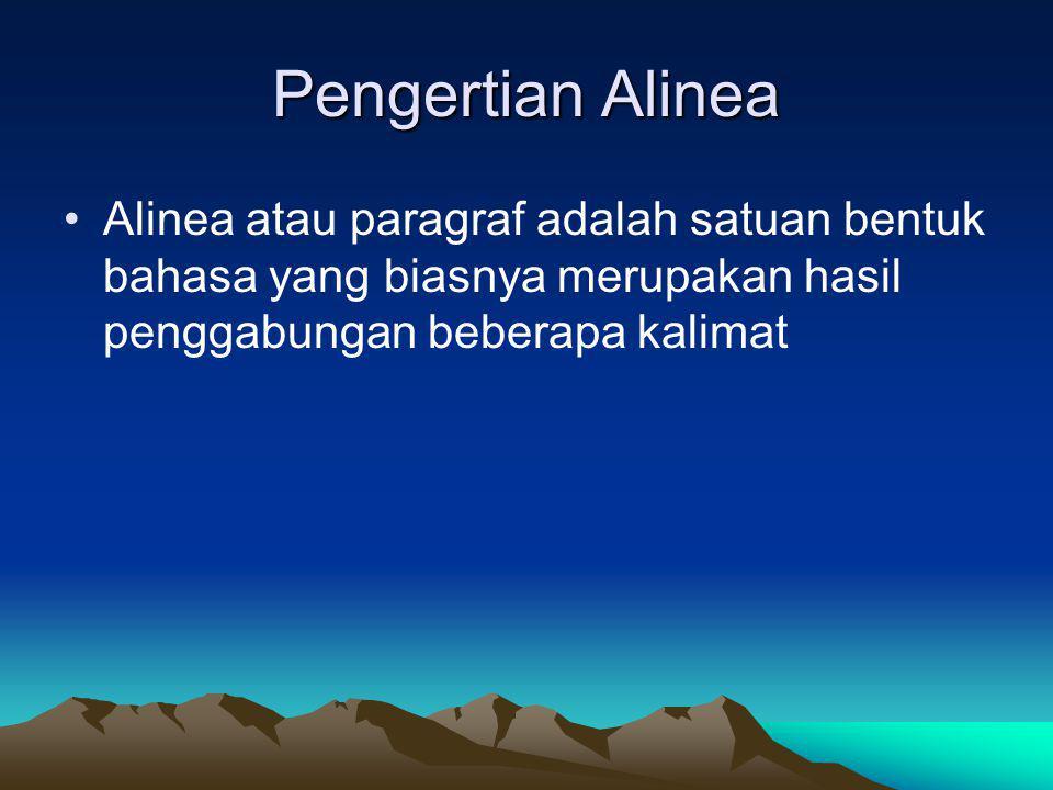 Pengertian Alinea Alinea atau paragraf adalah satuan bentuk bahasa yang biasnya merupakan hasil penggabungan beberapa kalimat.
