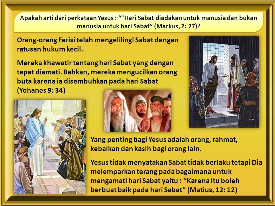 Apakah arti dari perkataan Yesus : Hari Sabat diadakan untuk manusia dan bukan manusia untuk hari Sabat (Markus, 2: 27)