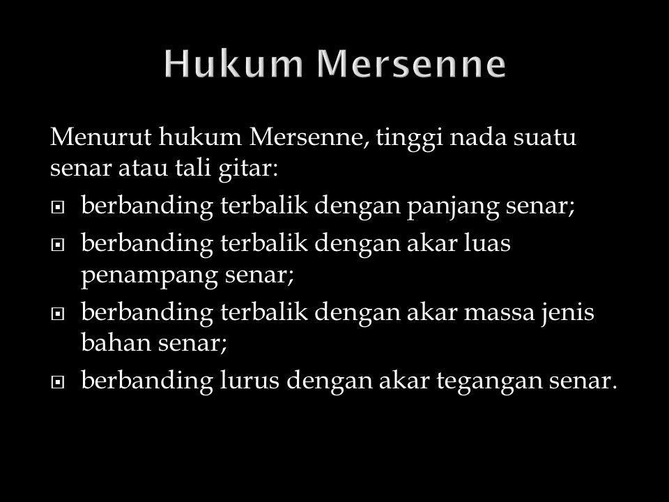 Hukum Mersenne Menurut hukum Mersenne, tinggi nada suatu senar atau tali gitar: berbanding terbalik dengan panjang senar;