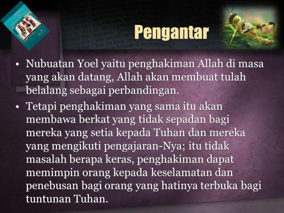 Pengantar Nubuatan Yoel yaitu penghakiman Allah di masa yang akan datang, Allah akan membuat tulah belalang sebagai perbandingan.