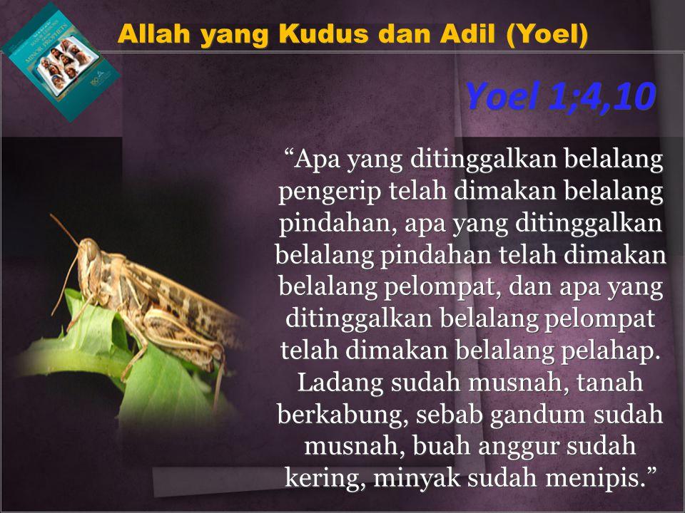 Yoel 1;4,10 Allah yang Kudus dan Adil (Yoel)