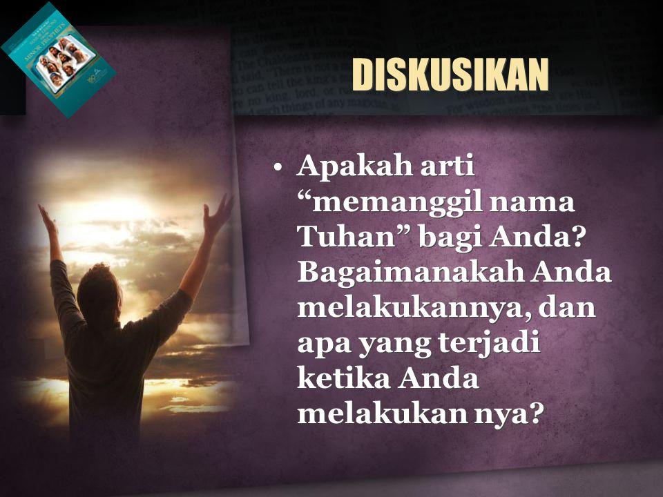 DISKUSIKAN Apakah arti memanggil nama Tuhan bagi Anda.