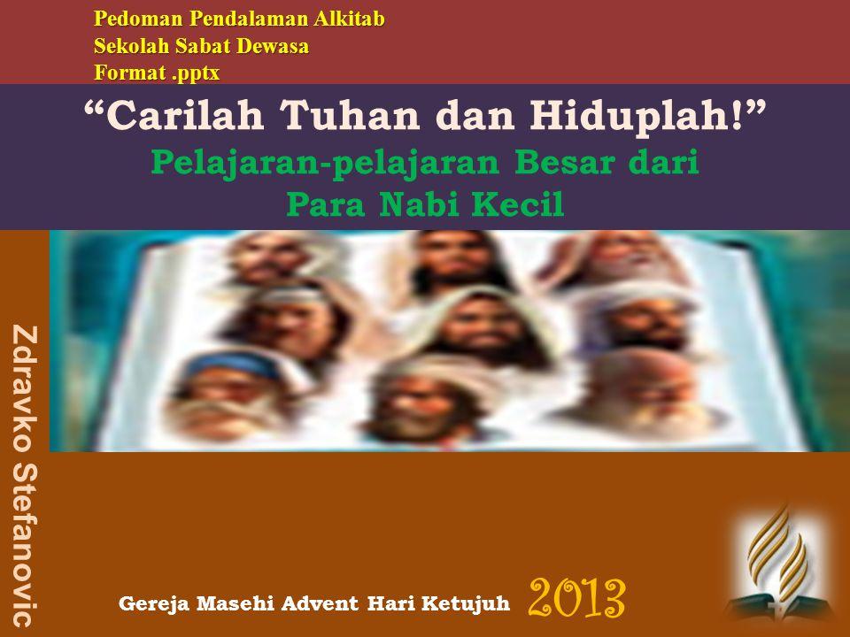 2013 Carilah Tuhan dan Hiduplah! Pelajaran-pelajaran Besar dari