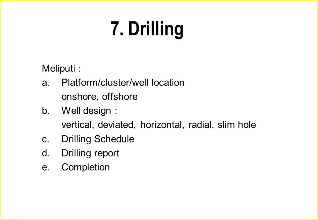 7. Drilling Meliputi : a. Platform/cluster/well location