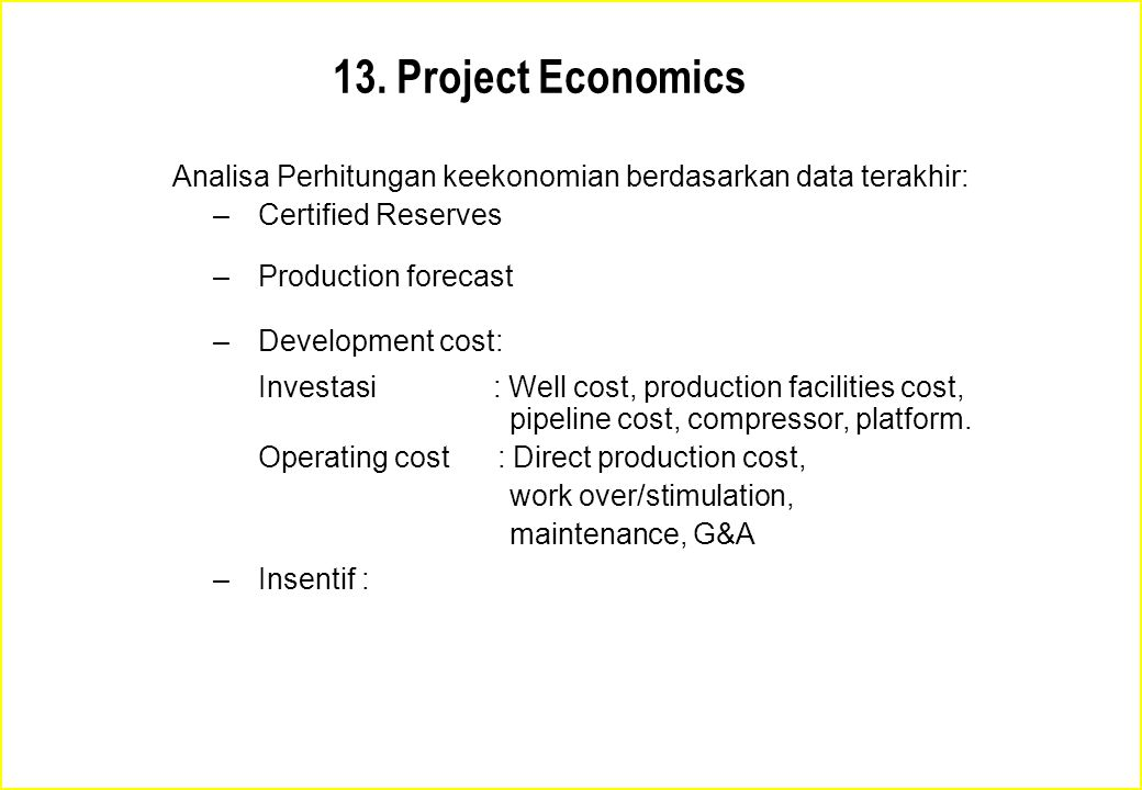 13. Project Economics Analisa Perhitungan keekonomian berdasarkan data terakhir: Certified Reserves.
