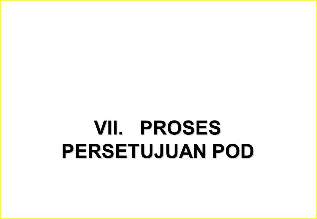 VII. PROSES PERSETUJUAN POD