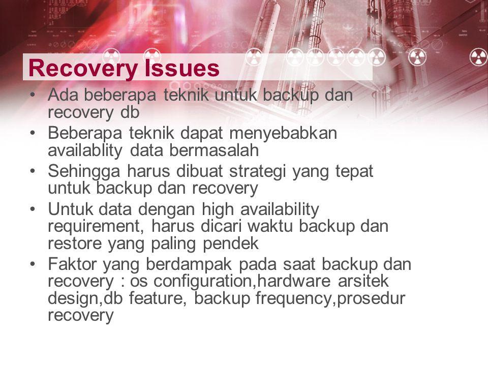 Recovery Issues Ada beberapa teknik untuk backup dan recovery db
