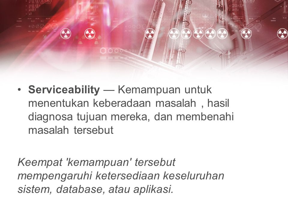 Serviceability — Kemampuan untuk menentukan keberadaan masalah , hasil diagnosa tujuan mereka, dan membenahi masalah tersebut