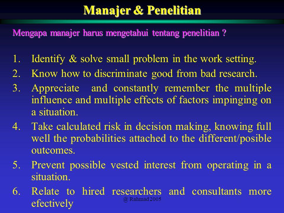 Manajer & Penelitian Mengapa manajer harus mengetahui tentang penelitian Identify & solve small problem in the work setting.