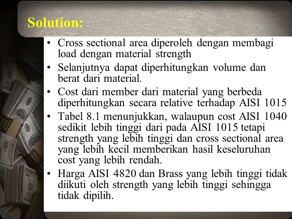 Solution: Cross sectional area diperoleh dengan membagi load dengan material strength.