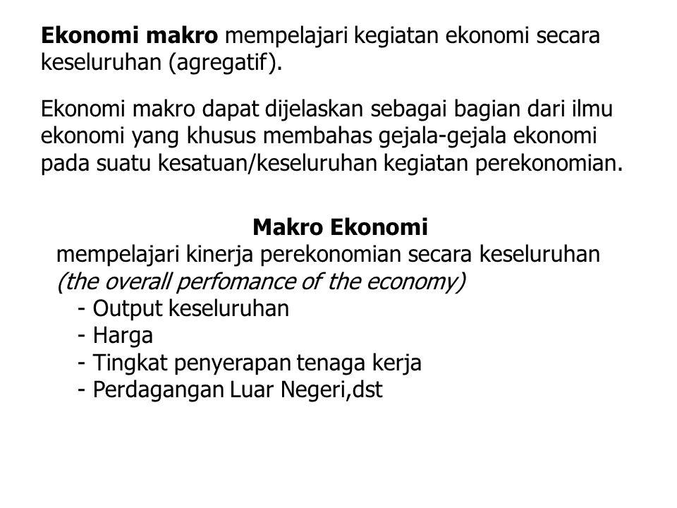 Ekonomi makro mempelajari kegiatan ekonomi secara keseluruhan (agregatif).