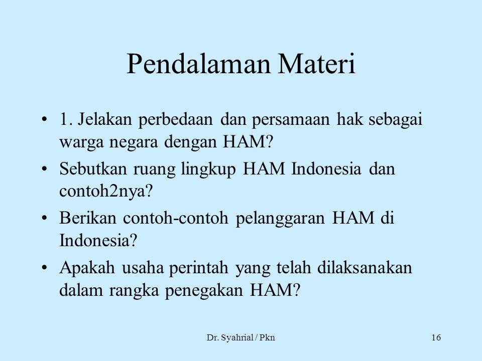 Pendalaman Materi 1. Jelakan perbedaan dan persamaan hak sebagai warga negara dengan HAM Sebutkan ruang lingkup HAM Indonesia dan contoh2nya