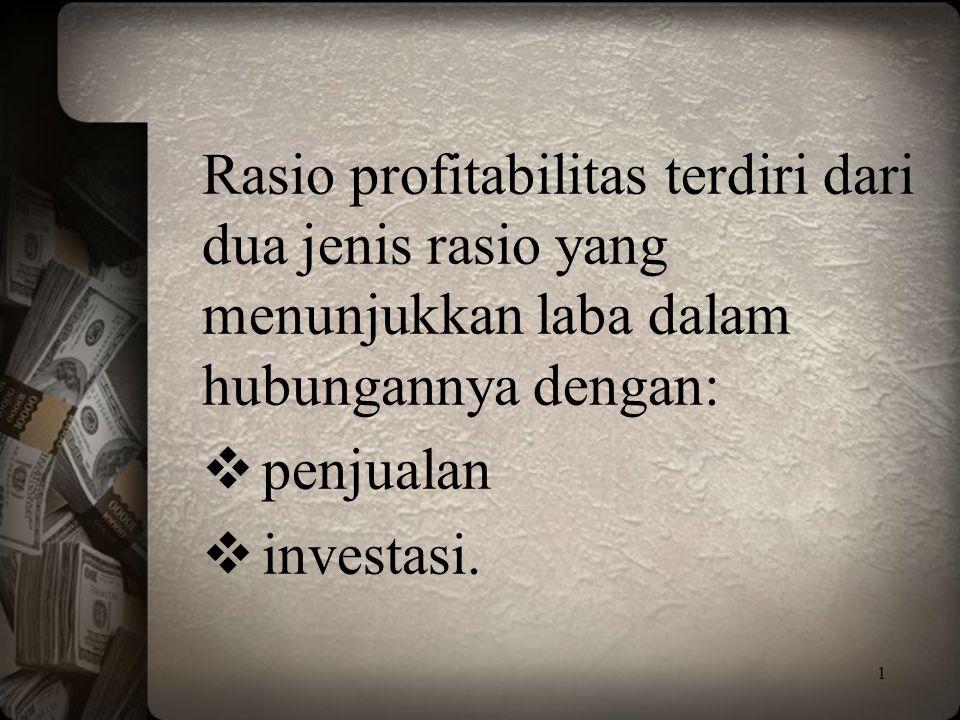 Rasio profitabilitas terdiri dari dua jenis rasio yang menunjukkan laba dalam hubungannya dengan: