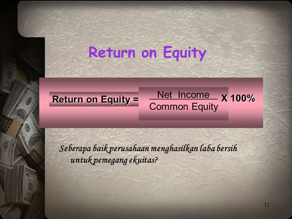 Return on Equity Net Income X 100% Return on Equity = Common Equity