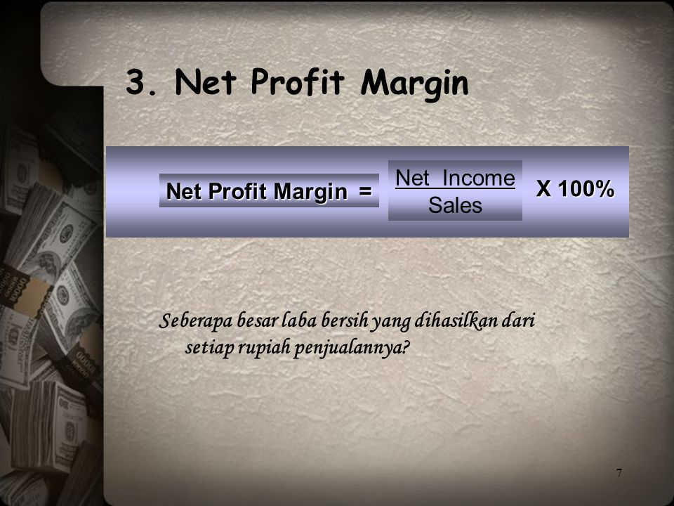 3. Net Profit Margin Net Income X 100% Net Profit Margin = Sales