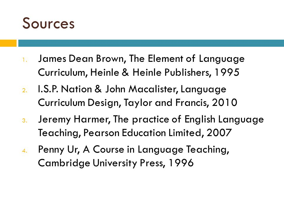 Sources James Dean Brown, The Element of Language Curriculum, Heinle & Heinle Publishers, 1995.