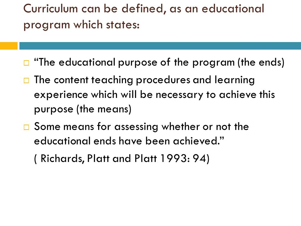Curriculum can be defined, as an educational program which states: