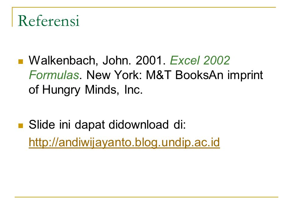 Referensi Walkenbach, John. 2001. Excel 2002 Formulas. New York: M&T BooksAn imprint of Hungry Minds, Inc.