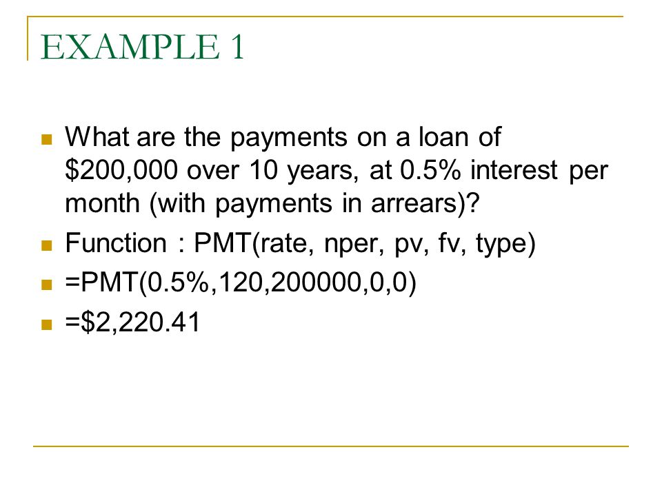 EXAMPLE 1 What are the payments on a loan of $200,000 over 10 years, at 0.5% interest per month (with payments in arrears)
