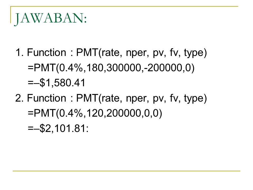 JAWABAN: 1. Function : PMT(rate, nper, pv, fv, type)