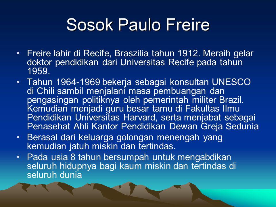 Sosok Paulo Freire Freire lahir di Recife, Braszilia tahun 1912. Meraih gelar doktor pendidikan dari Universitas Recife pada tahun 1959.