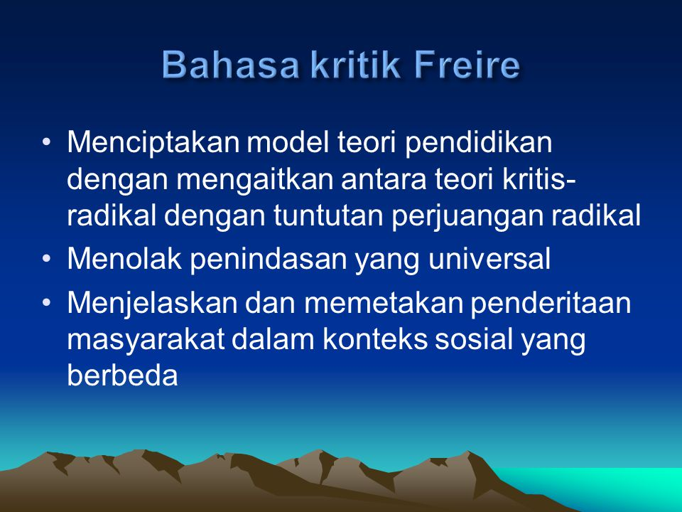 Bahasa kritik Freire Menciptakan model teori pendidikan dengan mengaitkan antara teori kritis-radikal dengan tuntutan perjuangan radikal.