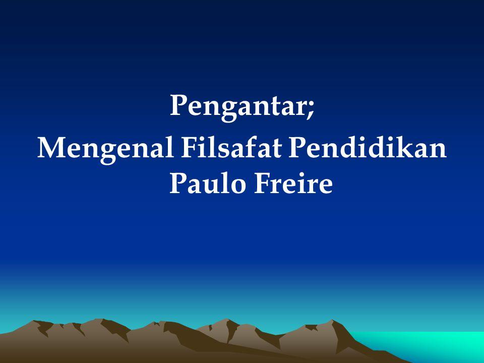 Pengantar; Mengenal Filsafat Pendidikan Paulo Freire