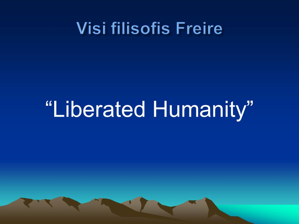 Visi filisofis Freire Liberated Humanity